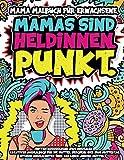 Mama Malbuch für Erwachsene. Muttertagsgeschenk zum Ausmalen: Kreatives Ausmalbuch für die Mutter. Geschenkidee zum Muttertag. Witzige Ausmalseiten für Mütter. Auszeit als Geschenk
